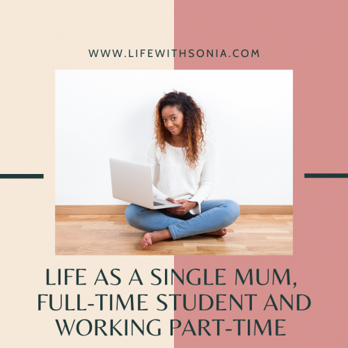 Life As A Single Mum, Full-Time Student and Working Part-time